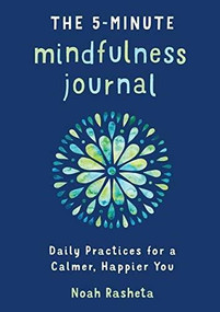 The 5-Minute Mindfulness Journal (Daily Practices for a Calmer, Happier You) by Noah Rasheta, 9781641523059