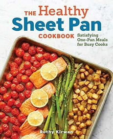 The Healthy Sheet Pan Cookbook (Satisfying One-Pan Meals for Busy Cooks) by Ruthy Kirwan, 9781641523646