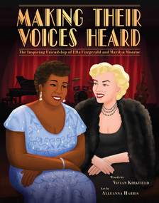 Making Their Voices Heard (The Inspiring Friendship of Ella Fitzgerald and Marilyn Monroe) by Vivian Kirkfield, Alleanna Harris, 9781499809152