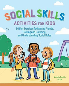 Social Skills Activities for Kids (50 Fun Exercises for Making Friends, Talking and Listening, and Understanding Social Rules) by Natasha Daniels, 9781641522960