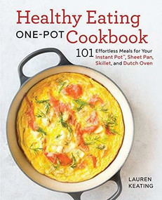 Healthy Eating One-Pot Cookbook (101 Effortless Meals for Your Instant Pot, Sheet Pan, Skillet and Dutch Oven) by Lauren Keating, 9781641523479