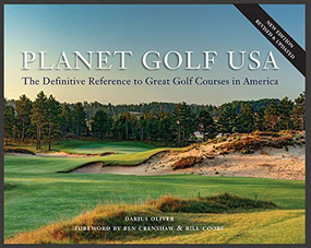 Planet Golf USA (The Definitive Reference to Great Golf Courses in America, Revised Edition) by Darius Oliver, Ben Crenshaw, Bill Coore, 9781419748448