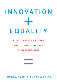 Innovation + Equality (How to Create a Future That Is More Star Trek Than Terminator) by Joshua Gans, Andrew Leigh, Lawrence H. Summers, 9780262539562