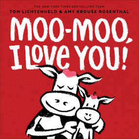 Moo-Moo, I Love You! by Tom Lichtenheld, Amy Krouse Rosenthal, 9781419747069