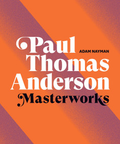 Paul Thomas Anderson: Masterworks by Adam Nayman, Little White Lies, the Safdie Brothers, 9781419744679
