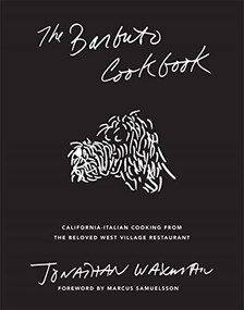 The Barbuto Cookbook (California-Italian Cooking from the Beloved West Village Restaurant) by Jonathan Waxman, Marcus Samuelsson, 9781419747632