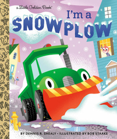 I'm a Snowplow by Dennis R. Shealy, Bob Staake, 9780593125595