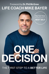 One Decision (The First Step to a Better Life) by Mike Bayer, 9780593296011