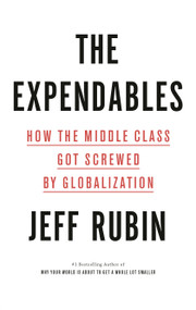 The Expendables (How the Middle Class Got Screwed By Globalization) by Jeff Rubin, 9780735279391