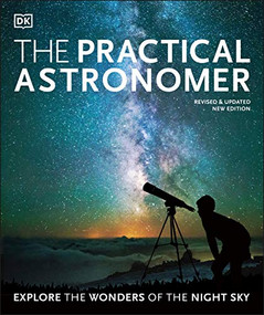 The Practical Astronomer (Explore the Wonders of the Night Sky) by Will Gater, 9780744021615