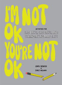I'm Not OK, You're Not OK (Fill-in Book) (Activities for Bad Days, Sad Days, and Stark-Raving Mad Days) by Coree Spencer, Emily Niland, 9781419740466