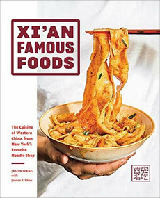Xi'an Famous Foods (The Cuisine of Western China, from New York's Favorite Noodle Shop) by Jason Wang, Jessica Chou, Jenny Huang, 9781419747526