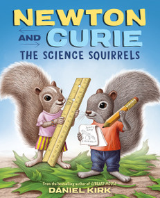 Newton and Curie: The Science Squirrels by Daniel Kirk, 9781419737480