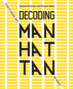 Decoding Manhattan (Island of Diagrams, Maps, and Graphics) by Antonis Antoniou, Steven Heller, 9781419747601