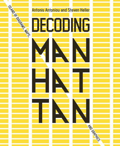 Decoding Manhattan (Island of Diagrams, Maps, and Graphics) by Antonis Antoniou, Steven Heller, 9781419747601