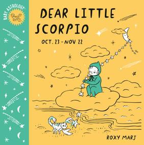 Baby Astrology: Dear Little Scorpio by Roxy Marj, 9781984895455