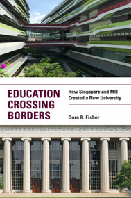 Education Crossing Borders (How Singapore and MIT Created a New University) by Dara R. Fisher, 9780262539036
