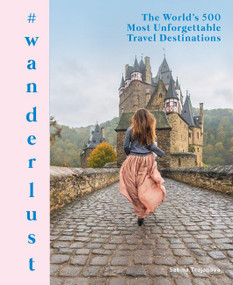 #wanderlust (The World's 500 Most Unforgettable Travel Destinations) by Sabina Trojanova, 9780062981035