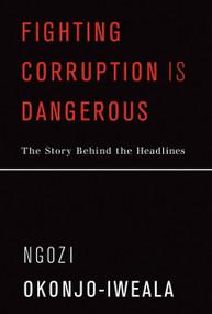 Fighting Corruption Is Dangerous (The Story Behind the Headlines) by Ngozi Okonjo-Iweala, 9780262539678