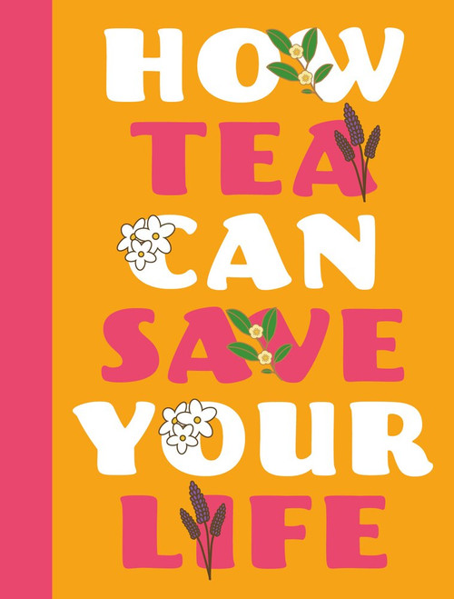 How Tea Can Save Your Life (Miniature Edition) by Zulekha Afzal, 9781912867868