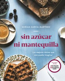 Sin azúcar ni mantequilla: Los mejores dulces que uno pueda imaginar / Without Sugar or Butter by Miriam Garcia Martinez, 9788417752552
