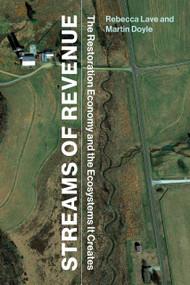 Streams of Revenue (The Restoration Economy and the Ecosystems It Creates) by Rebecca Lave, Martin Doyle, 9780262539197
