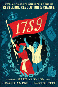 1789: Twelve Authors Explore a Year of Rebellion, Revolution, and Change by Marc Aronson, Susan Campbell Bartoletti, 9781536208733