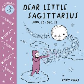 Baby Astrology: Dear Little Sagittarius by Roxy Marj, 9781984895479