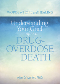 Understanding Your Grief after a Drug-Overdose Death by Alan Wolfelt, 9781617222856