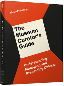 The Museum Curator's Guide (Understanding, Managing and Presenting Objects) by Nicola Pickering, 9781848223240