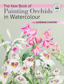 Kew Book of Painting Orchids in Watercolour, The by Vivienne Cawson, 9781782216513