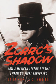 Zorro's Shadow (How a Mexican Legend Became America's First Superhero) by Stephen J.C. Andes, 9781641602938