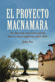 El Proyecto Macnamara (The Maverick Irish Priest and the Race to Seize California, 1844-1846) - 9781908928733 by John Fox, 9781908928733