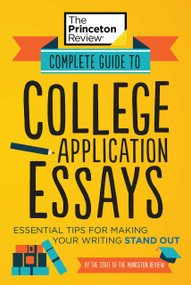 Complete Guide to College Application Essays (Essential Tips for Making Your Writing Stand Out) by The Princeton Review, 9780525570172