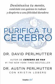 Purifica tu cerebro: Desintoxica tu mente para tener claridad mental, lograr relaciones profundas y alcanzar la felicidad duradera / Brain Wash : Detox Your by David Perlmutter, Austin Perlmutter, 9781644731956