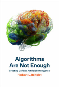 Algorithms Are Not Enough (Creating General Artificial Intelligence) by Herbert L. Roitblat, 9780262044127