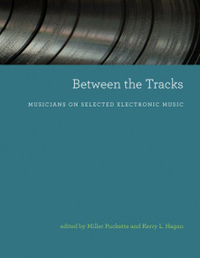 Between the Tracks (Musicians on Selected Electronic Music) by Miller Puckette, Kerry L. Hagan, 9780262539302