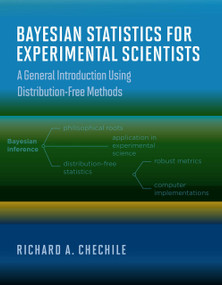 Bayesian Statistics for Experimental Scientists (A General Introduction Using Distribution-Free Methods) by Richard A. Chechile, 9780262044585