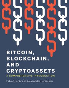 Bitcoin, Blockchain, and Cryptoassets (A Comprehensive Introduction) by Fabian Schar, Aleksander Berentsen, 9780262539166