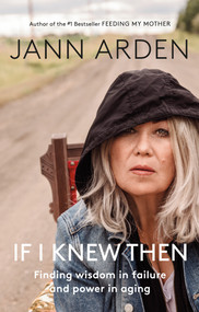 If I Knew Then (Finding wisdom in failure and power in aging) by Jann Arden, 9780735279971