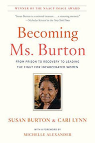 Becoming Ms. Burton (From Prison to Recovery to Leading the Fight for Incarcerated Women) - 9781620974353 by Susan Burton, Cari Lynn, Michelle Alexander, 9781620974353