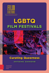 LGBTQ Film Festivals (Curating Queerness) by Antoine Damiens, 9789463728409