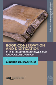 Book Conservation and Digitization (The Challenges of Dialogue and Collaboration) by Alberto Campagnolo, 9781641890533