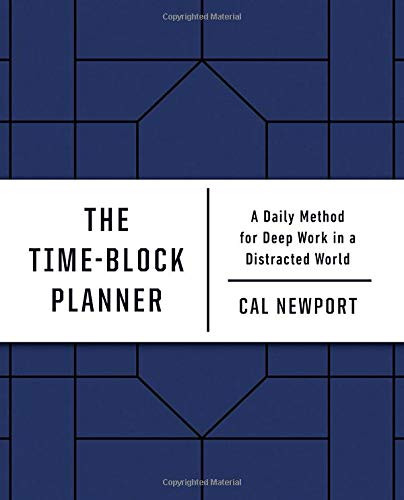 The Time-Block Planner (A Daily Method for Deep Work in a Distracted World) by Cal Newport, 9780593192054