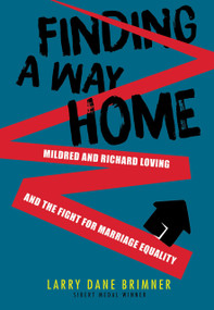 Finding a Way Home (Mildred and Richard Loving and the Fight for Marriage Equality) by Larry Dane Brimner, 9781629797519