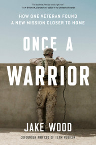 Once a Warrior (How One Veteran Found a New Mission Closer to Home) by Jake Wood, 9780593189351