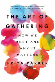 The Art of Gathering (How We Meet and Why It Matters) - 9781594634932 by Priya Parker, 9781594634932