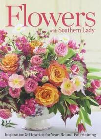 Flowers with Southern Lady (Inspiration & How-tos for Year-Round Entertaining) by Andrea Fanning, 9781940772066
