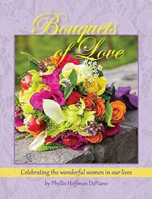Bouquets of Love (Celebrating the wonderful women in our lives) by Phyllis DePiano, 9781940772080