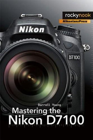 Mastering the Nikon D7100 by Darrell Young, 9781937538323